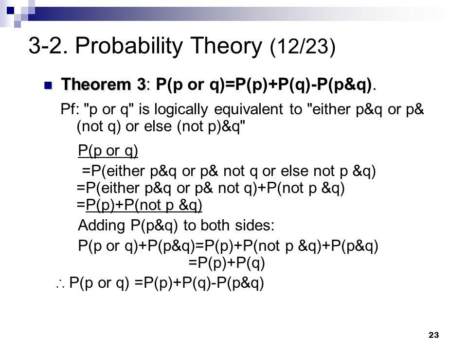 23 3-2. Probability Theory (12/23) Theorem 3 Theorem 3: P(p or q)=P(p)+P(q)-P(p&q). Pf:
