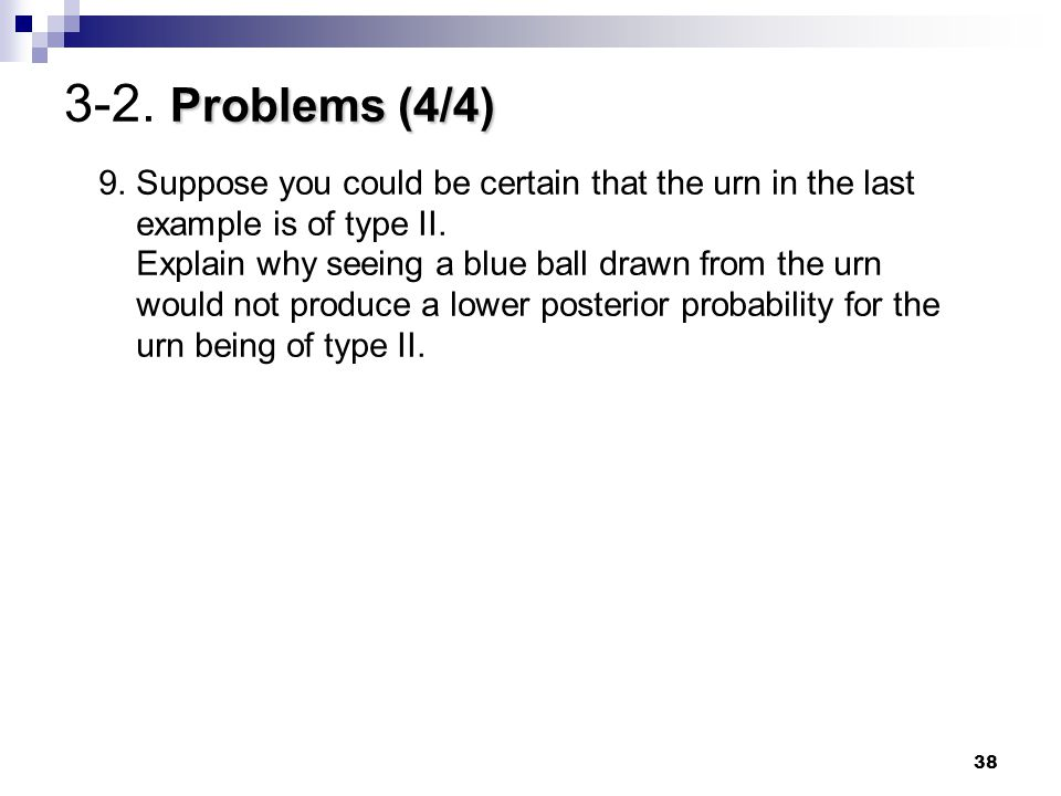 38 Problems (4/4) 3-2. Problems (4/4) 9. Suppose you could be certain that the urn in the last example is of type II. Explain why seeing a blue ball d