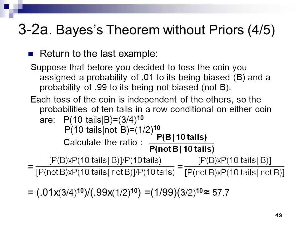 43 3-2a. Bayes's Theorem without Priors (4/5) Return to the last example: Suppose that before you decided to toss the coin you assigned a probability