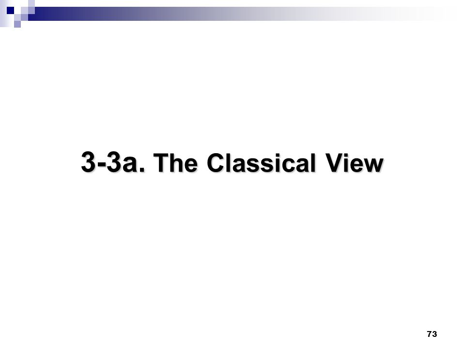 73 3-3a. The Classical View