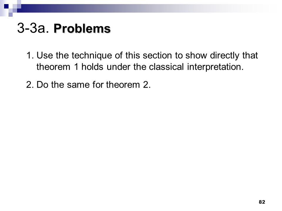 82 Problems 3-3a. Problems 1. Use the technique of this section to show directly that theorem 1 holds under the classical interpretation. 2. Do the sa