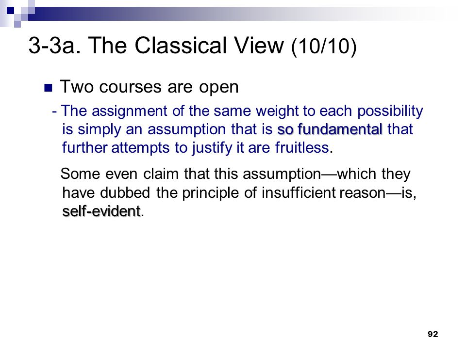 92 3-3a. The Classical View (10/10) Two courses are open so fundamental - The assignment of the same weight to each possibility is simply an assumptio