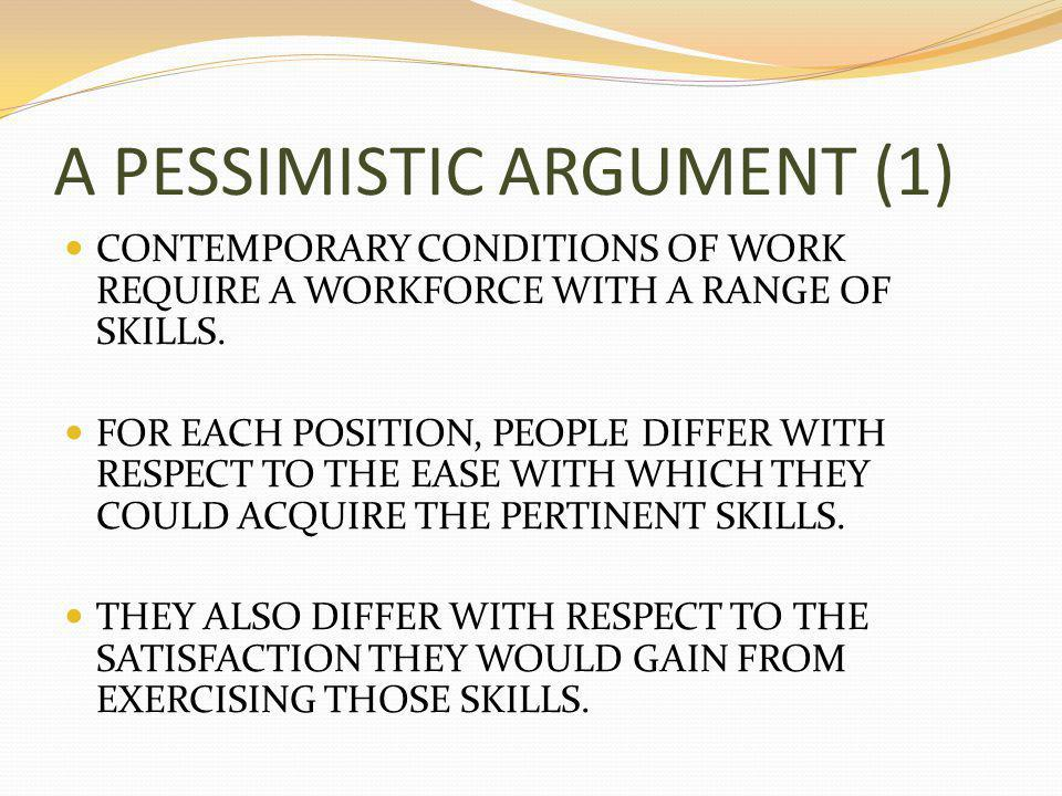 A PESSIMISTIC ARGUMENT (2) SO THERE ARE TWO DIMENSIONS MATCHING INDIVIDUALS TO JOBS: OBJECTIVE (WHICH ARE BEST SUITED?) AND SUBJECTIVE (WHICH WOULD BE HAPPIEST?) THE FIRST PESSIMISTIC ARGUMENT SUGGESTS THAT A FREE-MARKET ECONOMY WILL GIVE PRIORITY TO THE OBJECTIVE DIMENSION