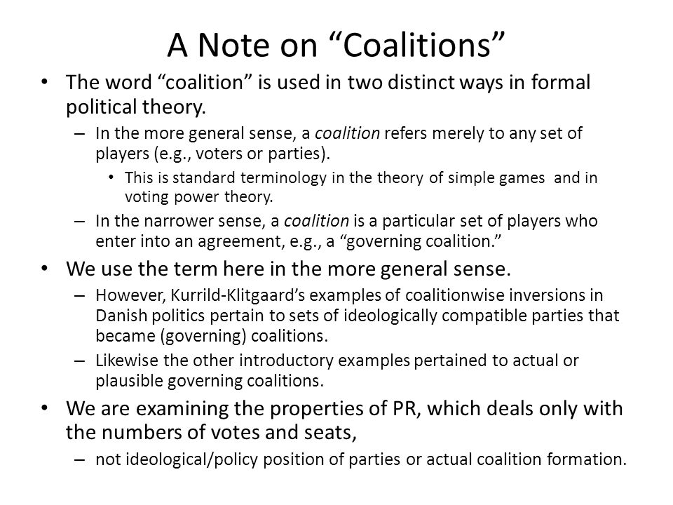 A Note on Coalitions The word coalition is used in two distinct ways in formal political theory.