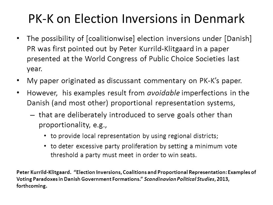 The Unavoidable Imperfection in PR Here I carry PK-K's analysis a step further by showing that election inversions can and do occur under even the purest types of proportional representation —namely, ones that – use a single national constituency (without districts), – impose no explicit vote threshold to win a seat, and – employ a highly proportional electoral formula.