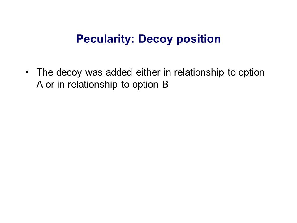 The decoy was added either in relationship to option A or in relationship to option B Pecularity: Decoy position