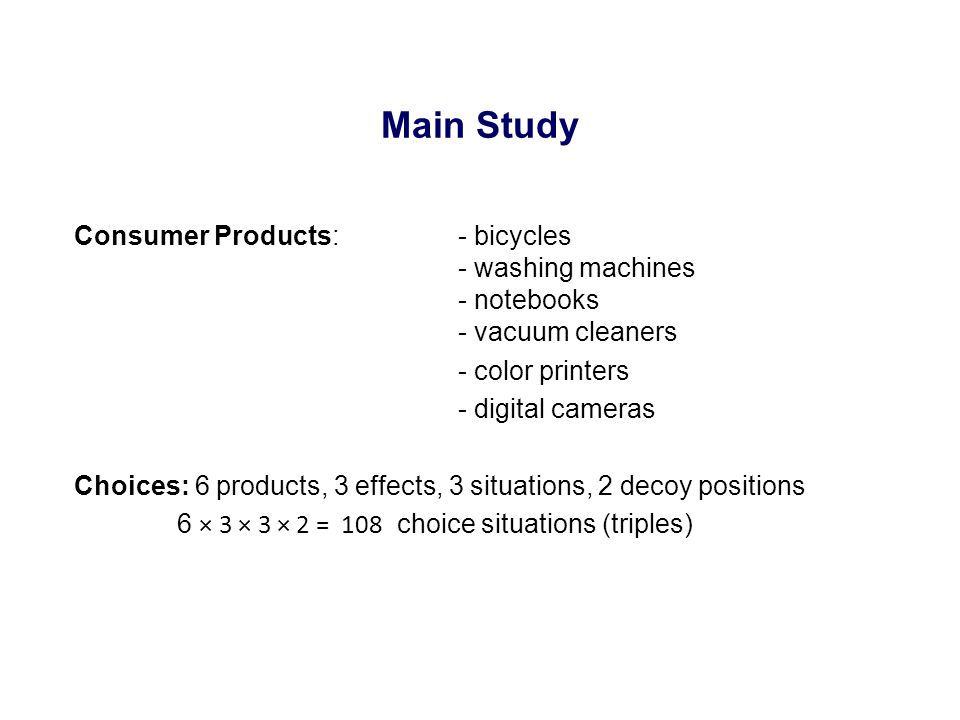 Consumer Products: - bicycles - washing machines - notebooks - vacuum cleaners - color printers - digital cameras Choices: 6 products, 3 effects, 3 si