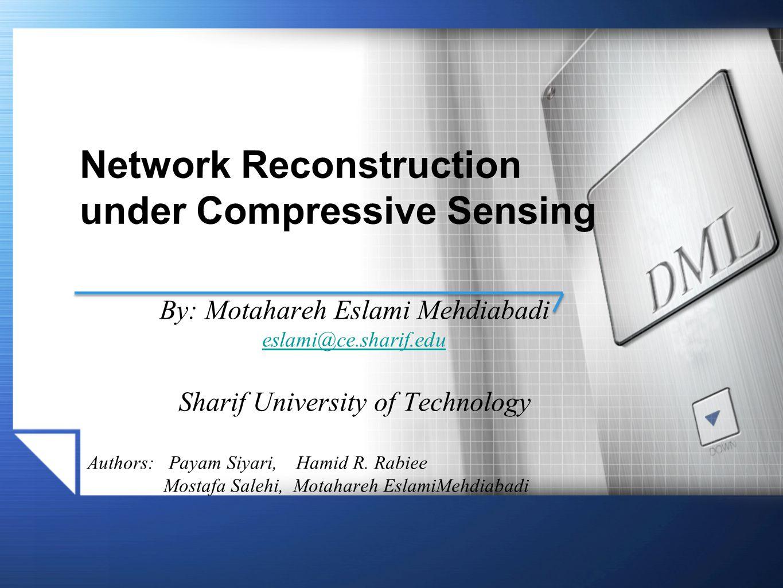 DML SlideNetwork Reconstruction under CS Outline Introduction Related Work Network Reconstruction Compressive Sensing Problem Formulation Proposed Framework: CS-NetRec Experimental Evaluation Conclusion 2