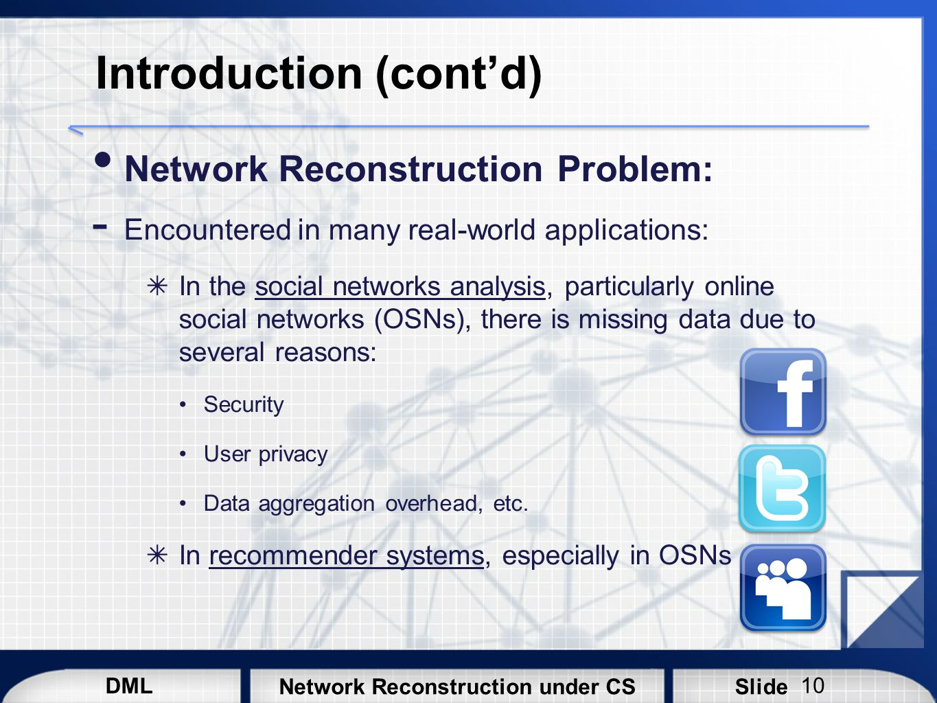 DML SlideNetwork Reconstruction under CS Introduction (cont'd) Network Reconstruction Problem:  Encountered in many real-world applications: ✴ In the
