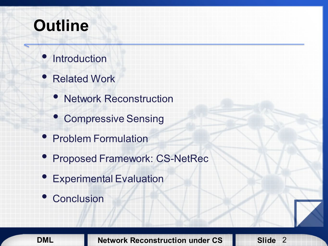 DML SlideNetwork Reconstruction under CS Introduction Many Systems Modeled as Networks Large Scale Unknown Structure Partial Observations 3