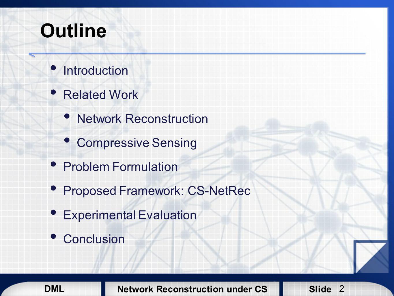 DML SlideNetwork Reconstruction under CS Outline Introduction Related Work Network Reconstruction Compressive Sensing Problem Formulation Proposed Fra