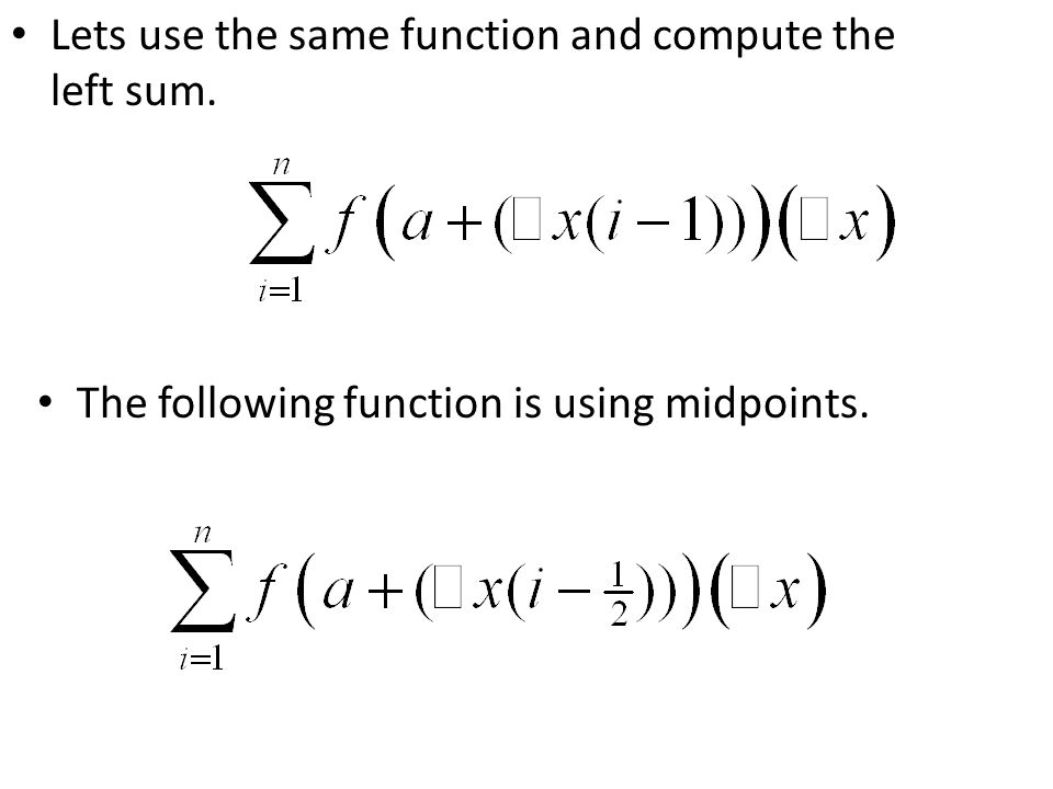 Lets use the same function and compute the left sum. The following function is using midpoints.