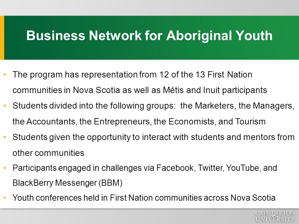 Business Network for Aboriginal Youth The program has representation from 12 of the 13 First Nation communities in Nova Scotia as well as Métis and In