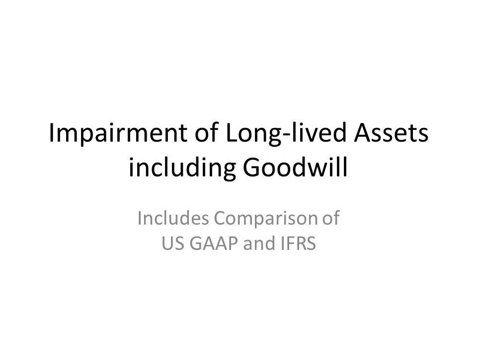 Impairment of Long-lived Assets including Goodwill Includes Comparison of US GAAP and IFRS