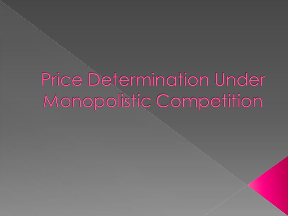  Goods are not homogeneous as in perfect competition.