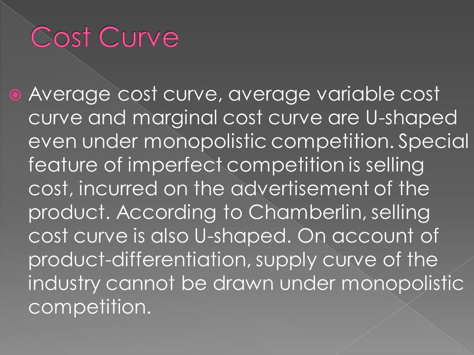  Average cost curve, average variable cost curve and marginal cost curve are U-shaped even under monopolistic competition.