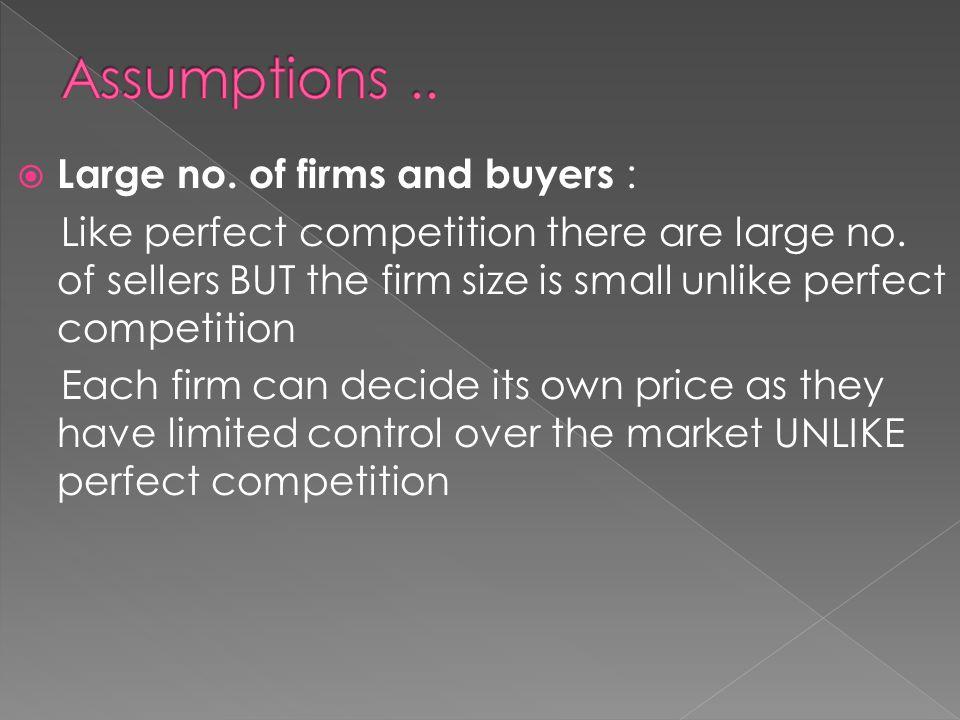  Large no. of firms and buyers : Like perfect competition there are large no.