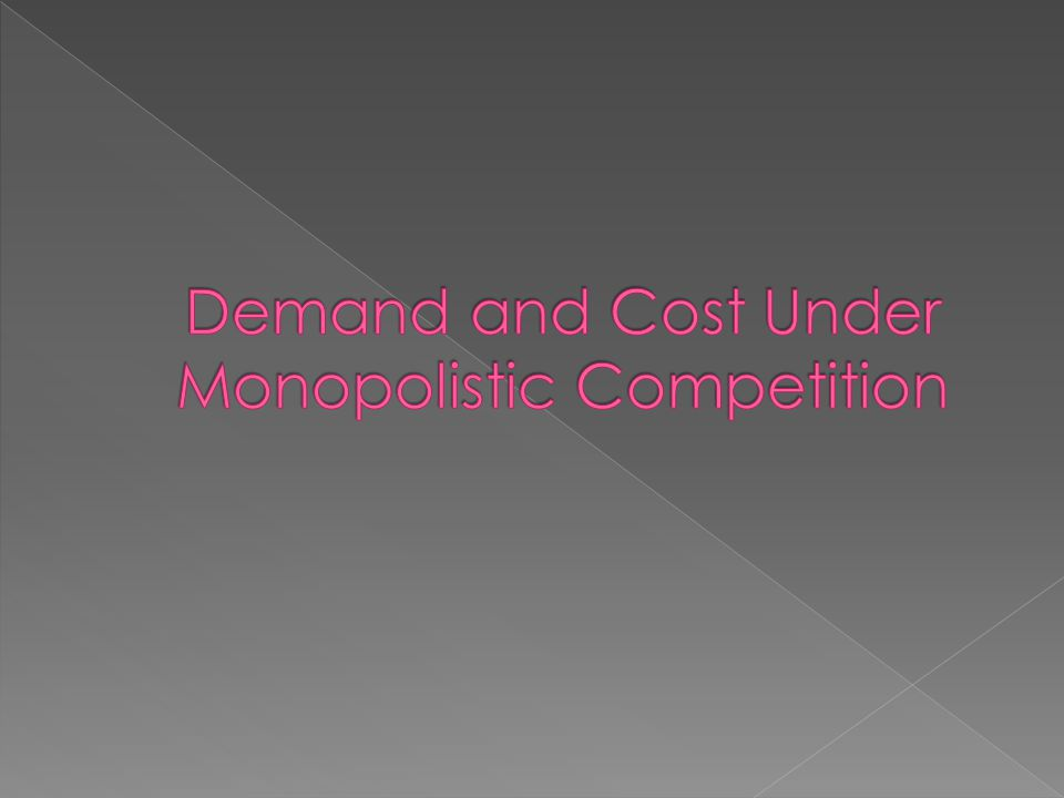  Because of product differentiation, demand curve(AR curve) of a firm under monopolistic competition is downward sloping.