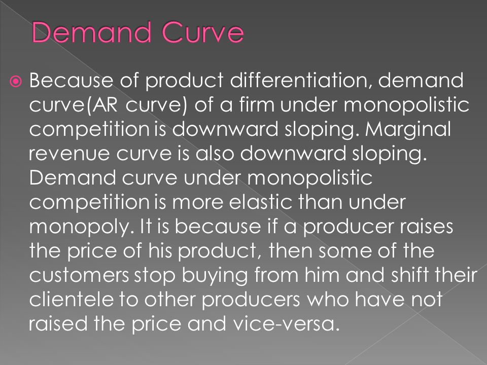  Because of product differentiation, demand curve(AR curve) of a firm under monopolistic competition is downward sloping.
