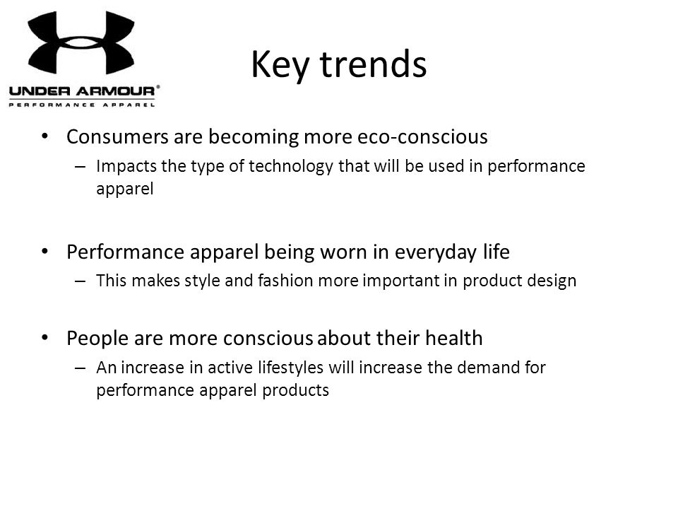 Key trends Consumers are becoming more eco-conscious – Impacts the type of technology that will be used in performance apparel Performance apparel bei