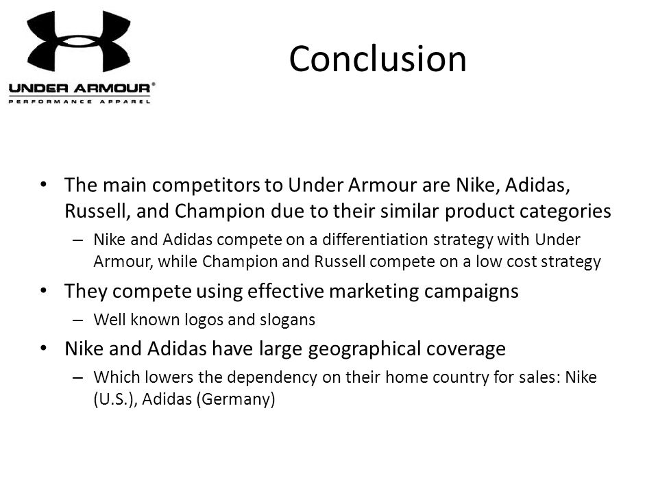 Conclusion The main competitors to Under Armour are Nike, Adidas, Russell, and Champion due to their similar product categories – Nike and Adidas comp