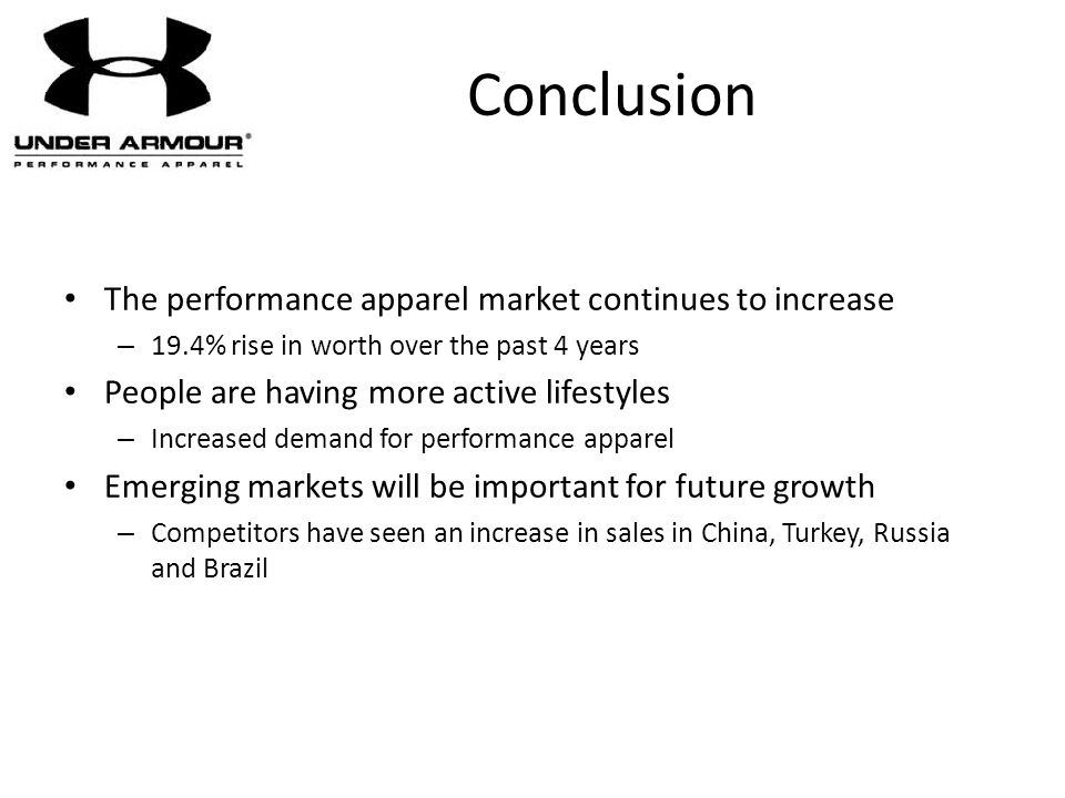 Conclusion The performance apparel market continues to increase – 19.4% rise in worth over the past 4 years People are having more active lifestyles –
