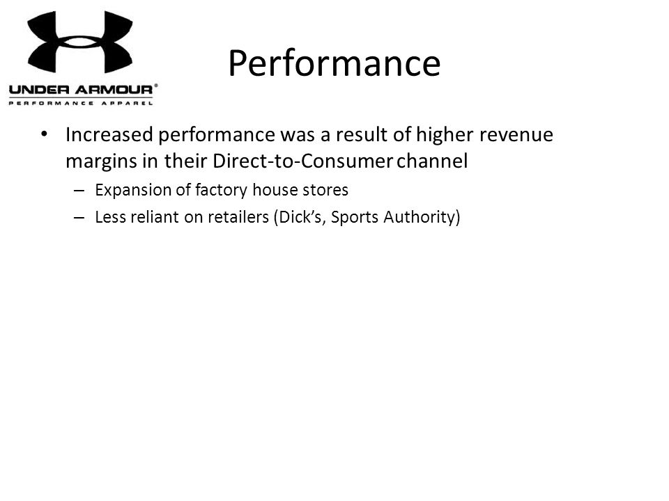Performance Increased performance was a result of higher revenue margins in their Direct-to-Consumer channel – Expansion of factory house stores – Les
