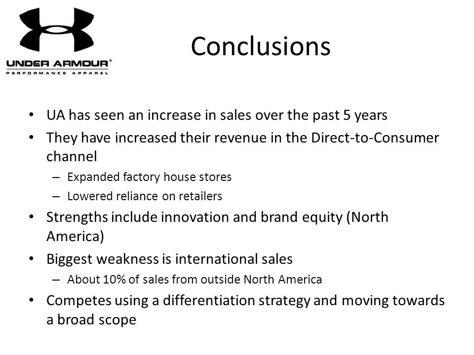Conclusions UA has seen an increase in sales over the past 5 years They have increased their revenue in the Direct-to-Consumer channel – Expanded fact