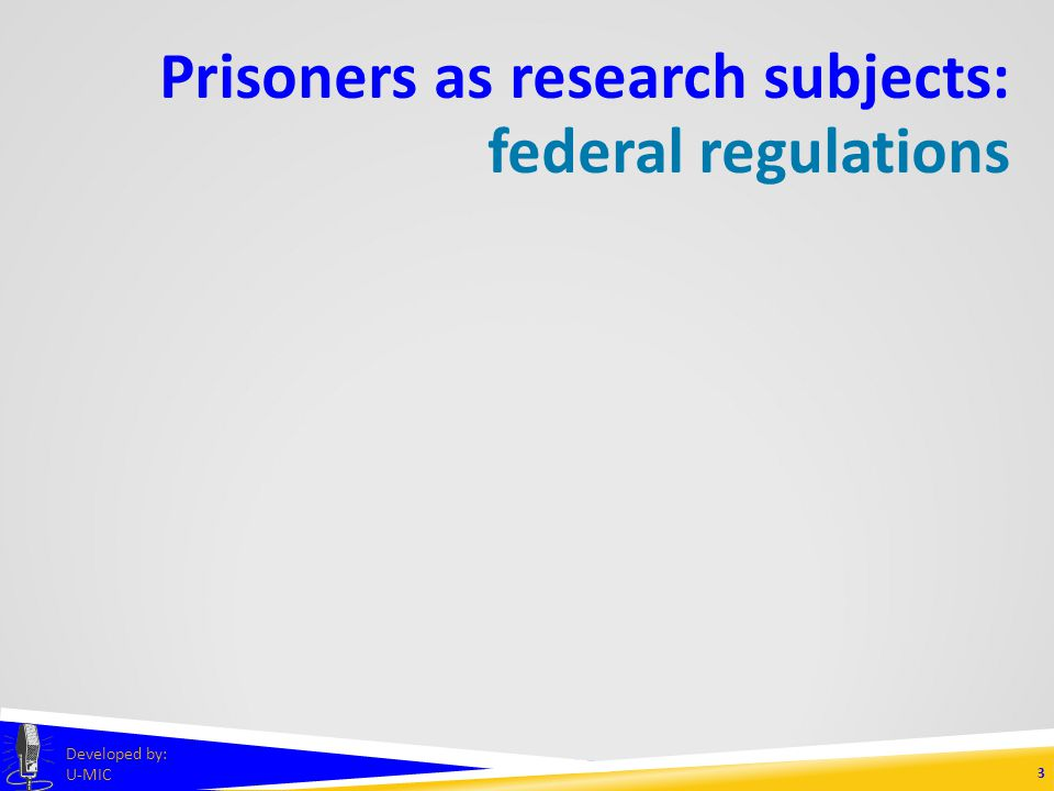 PRISONERS AS RESEARCH SUBJECTS Part Two: Certification and IRB Review Developed by: U-MIC University of Michigan IRB Collaborative