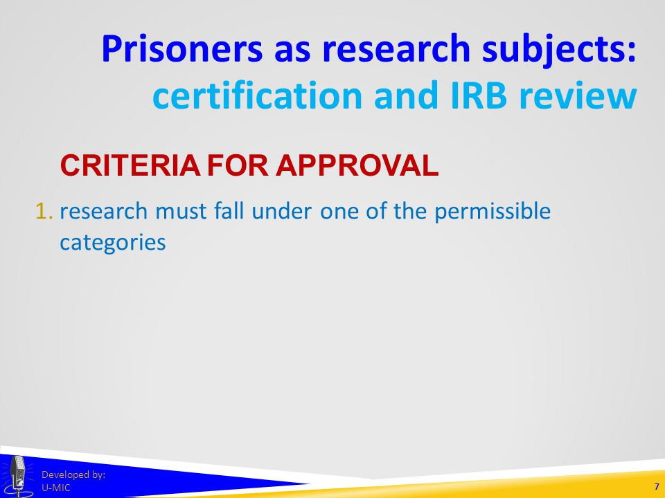 Prisoners as research subjects: certification and IRB review 6 Developed by: U-MIC