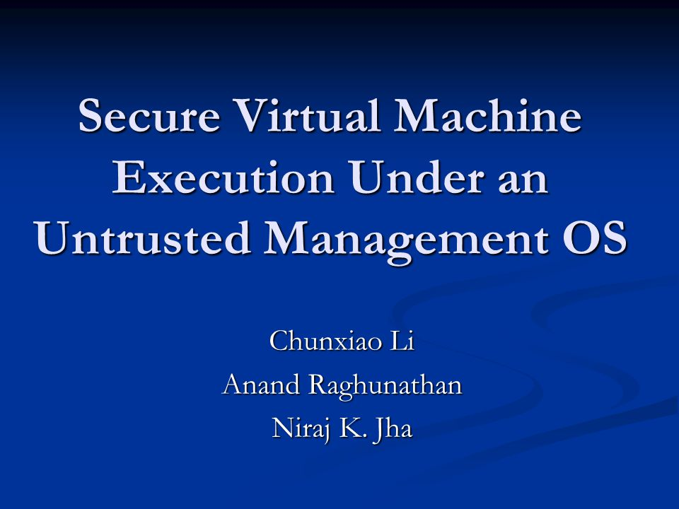 Outline Background: Security & Virtualization Background: Security & Virtualization Security challenges in virtualization-based architecture Security challenges in virtualization-based architecture A secure virtual machine execution environment A secure virtual machine execution environment Implementation & results Implementation & results Security analysis Security analysis Conclusion Conclusion 1