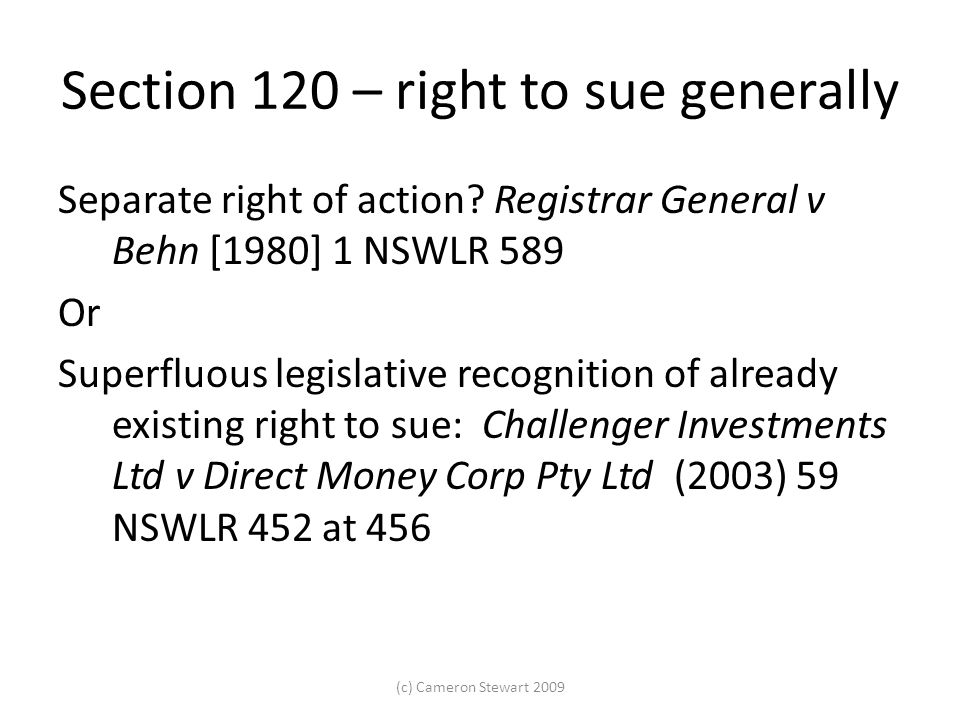 Section 120 – right to sue generally Separate right of action.