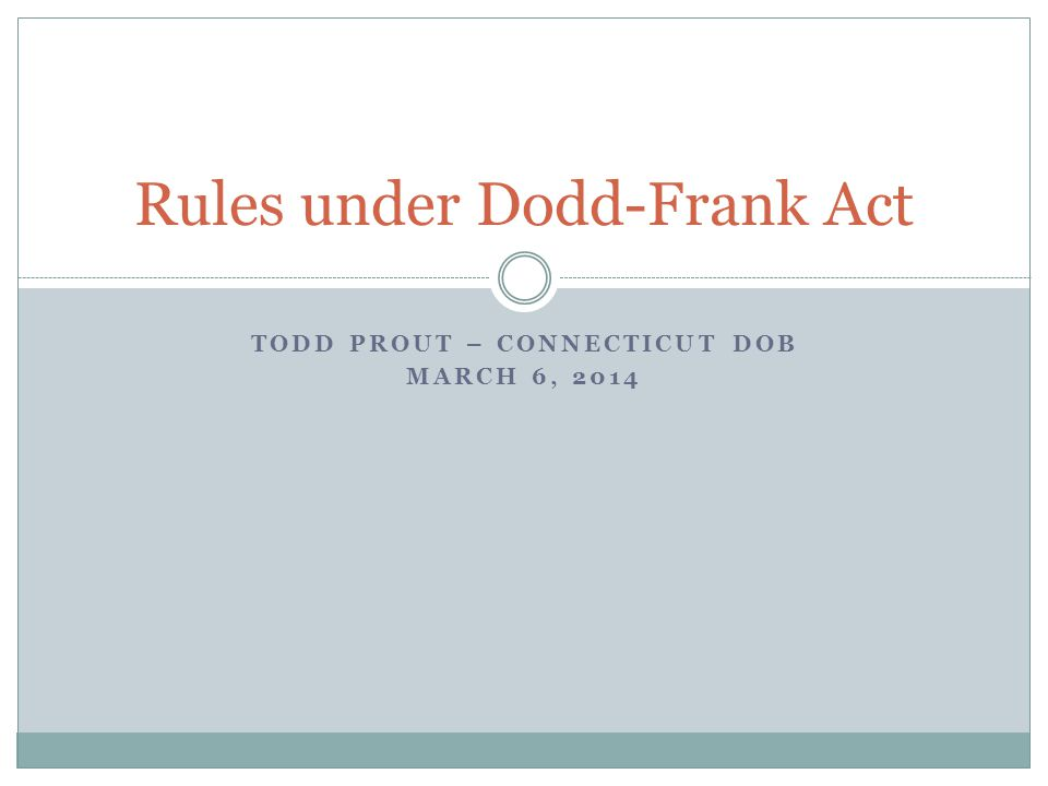 TODD PROUT – CONNECTICUT DOB MARCH 6, 2014 Rules under Dodd-Frank Act