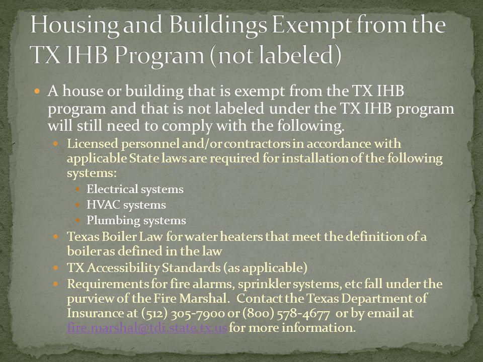 A house or building that is exempt from the TX IHB program and that is not labeled under the TX IHB program will still need to comply with the following.