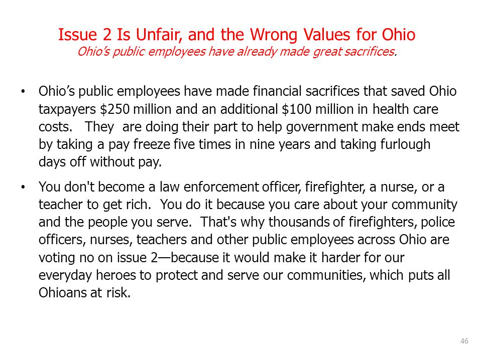 Issue 2 Is Unfair, and the Wrong Values for Ohio Ohio's public employees have already made great sacrifices. Ohio's public employees have made financi