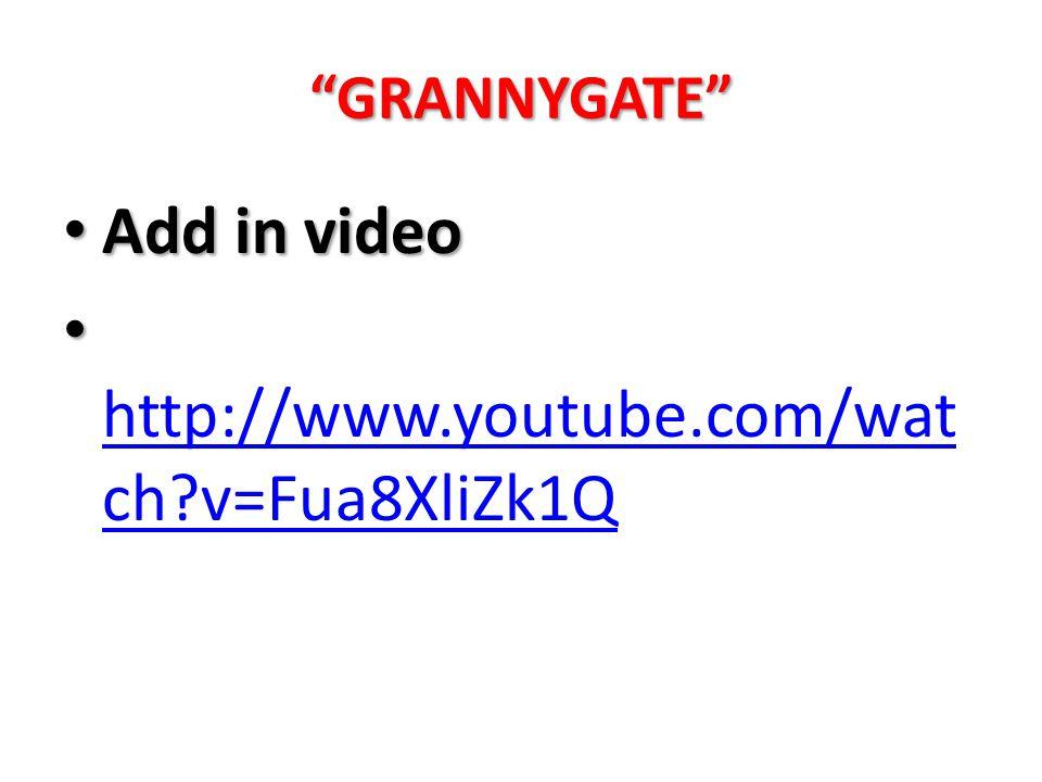 """GRANNYGATE"" Add in video Add in video http://www.youtube.com/wat ch?v=Fua8XliZk1Q http://www.youtube.com/wat ch?v=Fua8XliZk1Q"