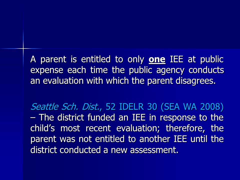A parent is entitled to only one IEE at public expense each time the public agency conducts an evaluation with which the parent disagrees.