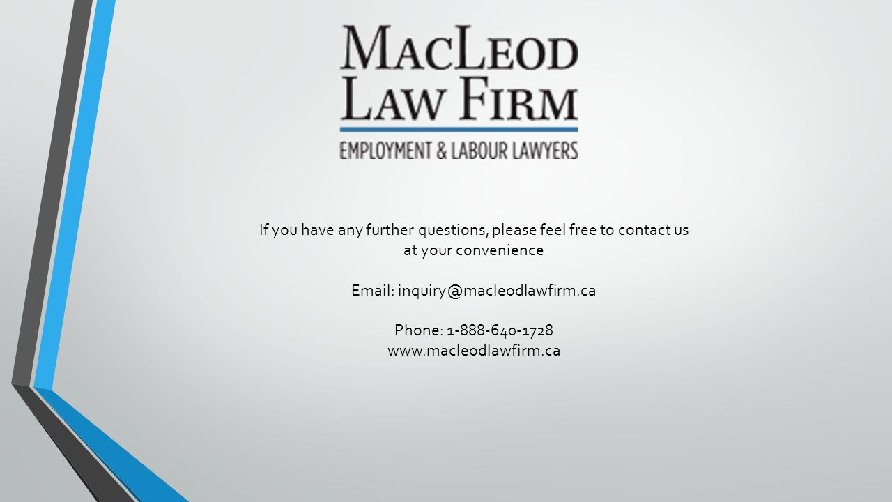 If you have any further questions, please feel free to contact us at your convenience Email: inquiry@macleodlawfirm.ca Phone: 1-888-640-1728 www.macleodlawfirm.ca