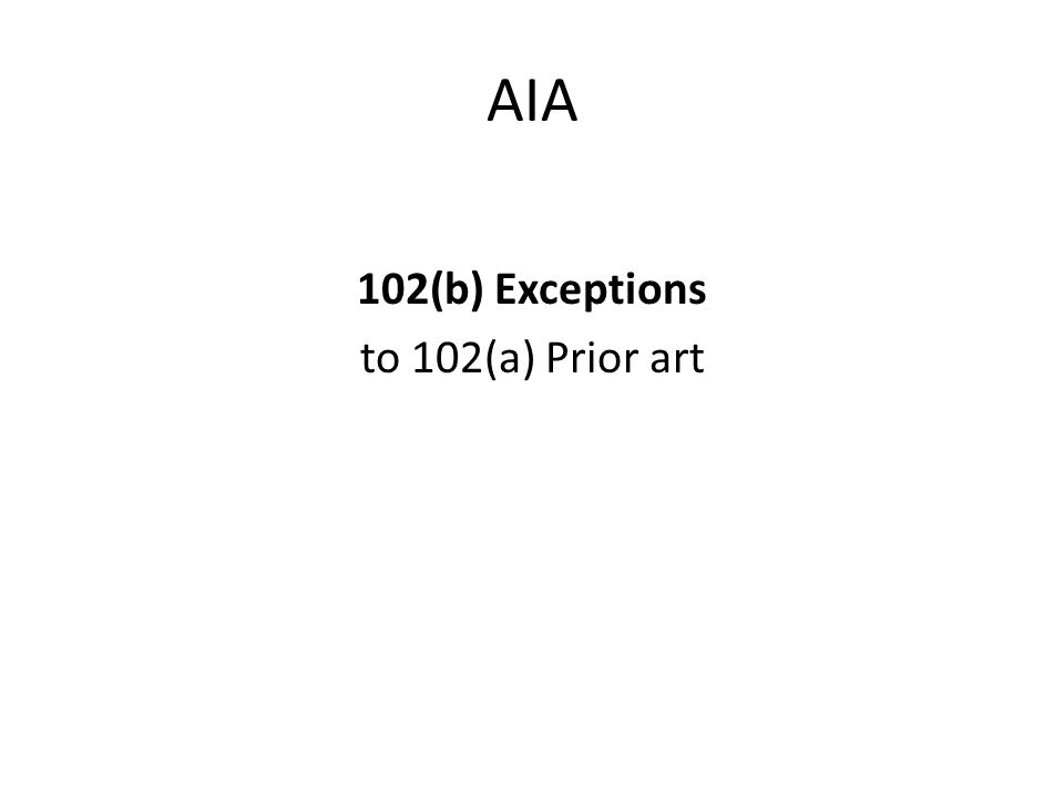 AIA 102(b) Exceptions to 102(a) Prior art