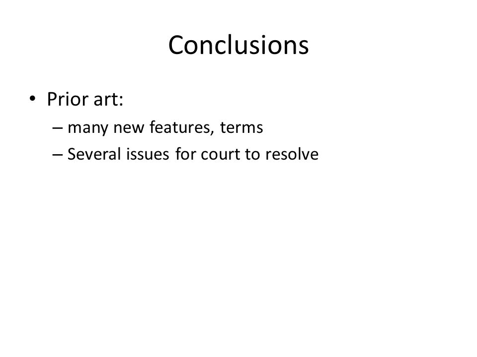 Conclusions Prior art: – many new features, terms – Several issues for court to resolve