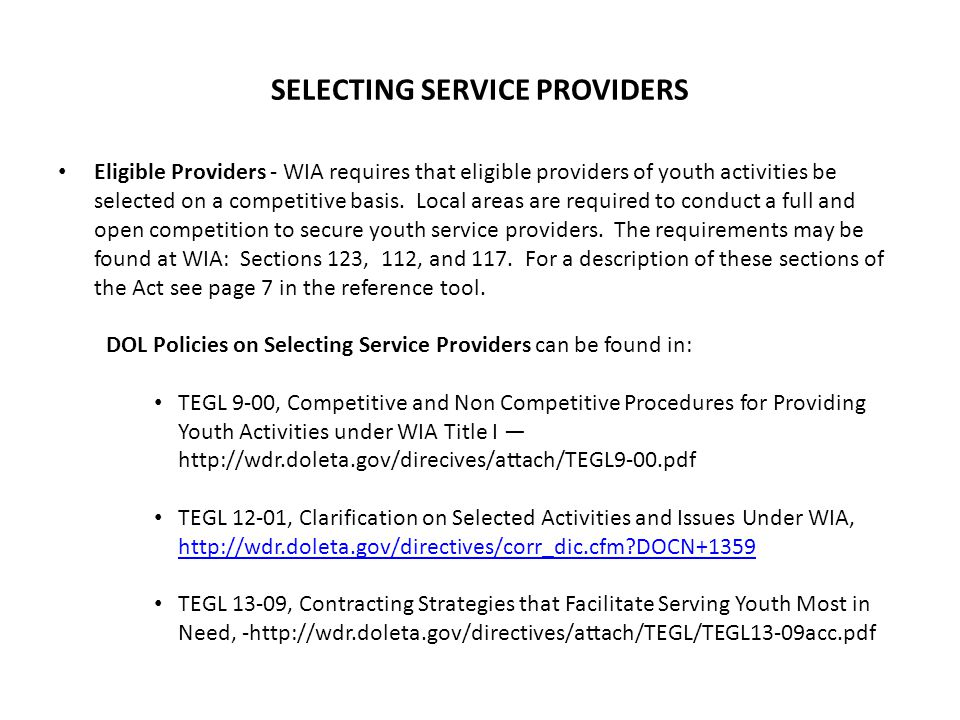 SELECTING SERVICE PROVIDERS Eligible Providers - WIA requires that eligible providers of youth activities be selected on a competitive basis.