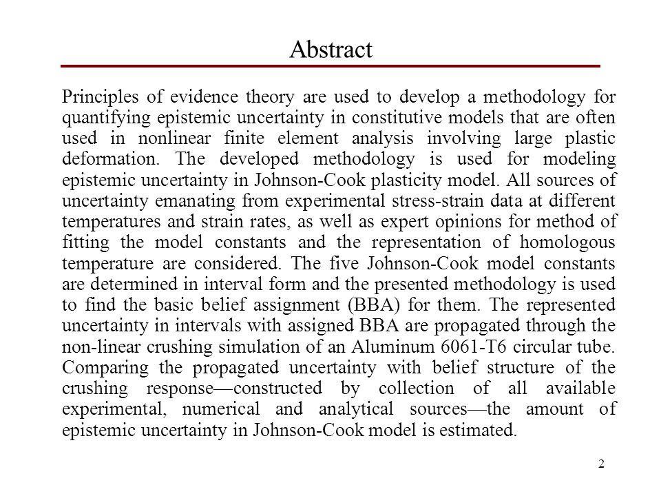 2 Abstract Principles of evidence theory are used to develop a methodology for quantifying epistemic uncertainty in constitutive models that are often used in nonlinear finite element analysis involving large plastic deformation.