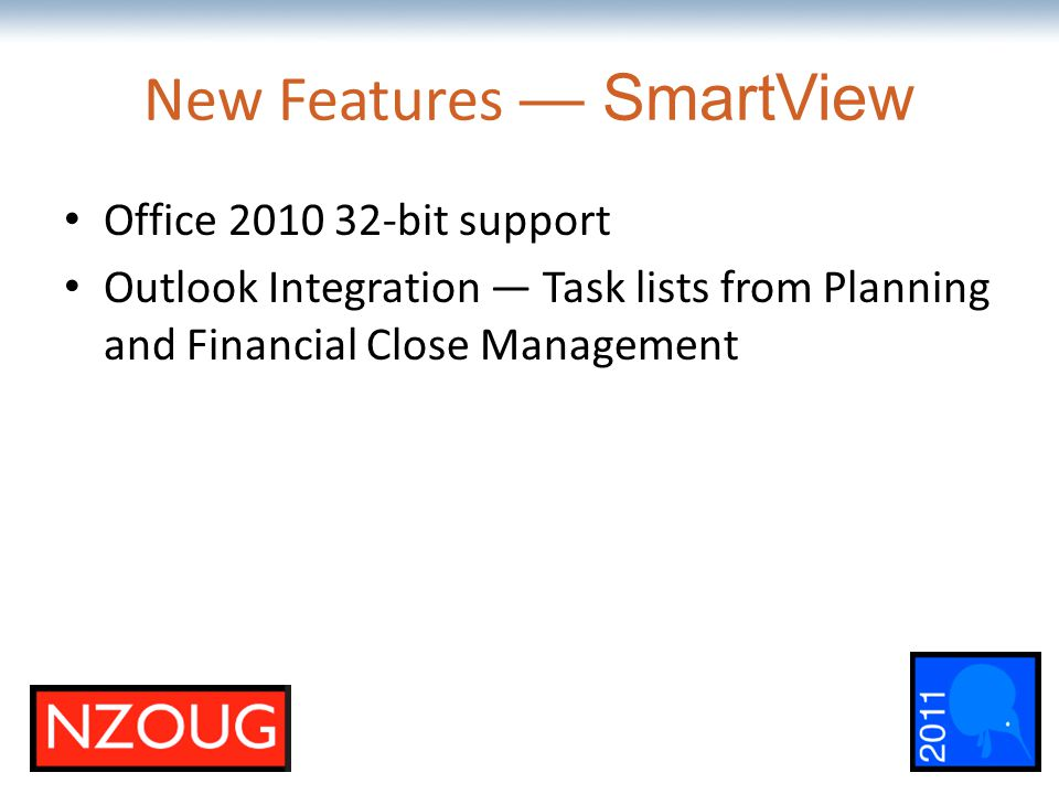 The most comprehensive Oracle applications & technology content under one roof New Features — SmartView Office 2010 32-bit support Outlook Integration — Task lists from Planning and Financial Close Management