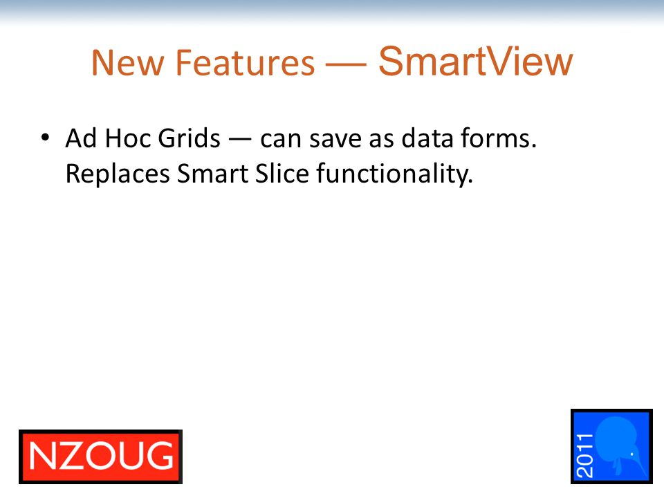 The most comprehensive Oracle applications & technology content under one roof New Features — SmartView Ad Hoc Grids — can save as data forms.