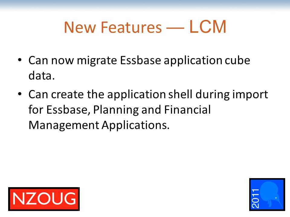 The most comprehensive Oracle applications & technology content under one roof New Features — LCM Can now migrate Essbase application cube data. Can c