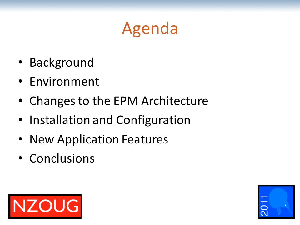 The most comprehensive Oracle applications & technology content under one roof Agenda Background Environment Changes to the EPM Architecture Installation and Configuration New Application Features Conclusions