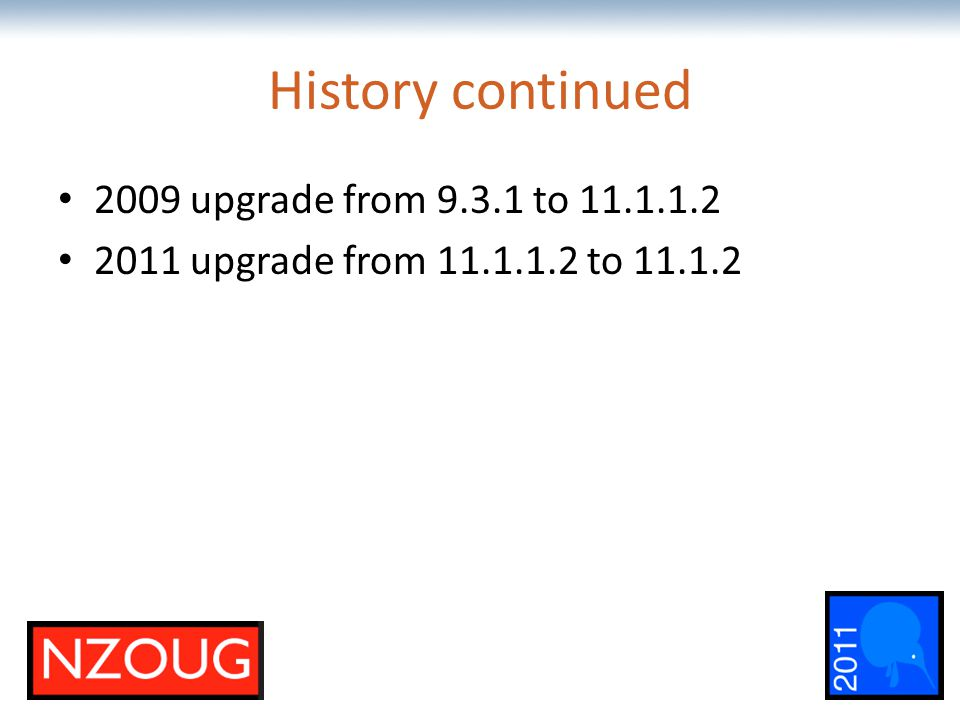 The most comprehensive Oracle applications & technology content under one roof History continued 2009 upgrade from 9.3.1 to 11.1.1.2 2011 upgrade from 11.1.1.2 to 11.1.2