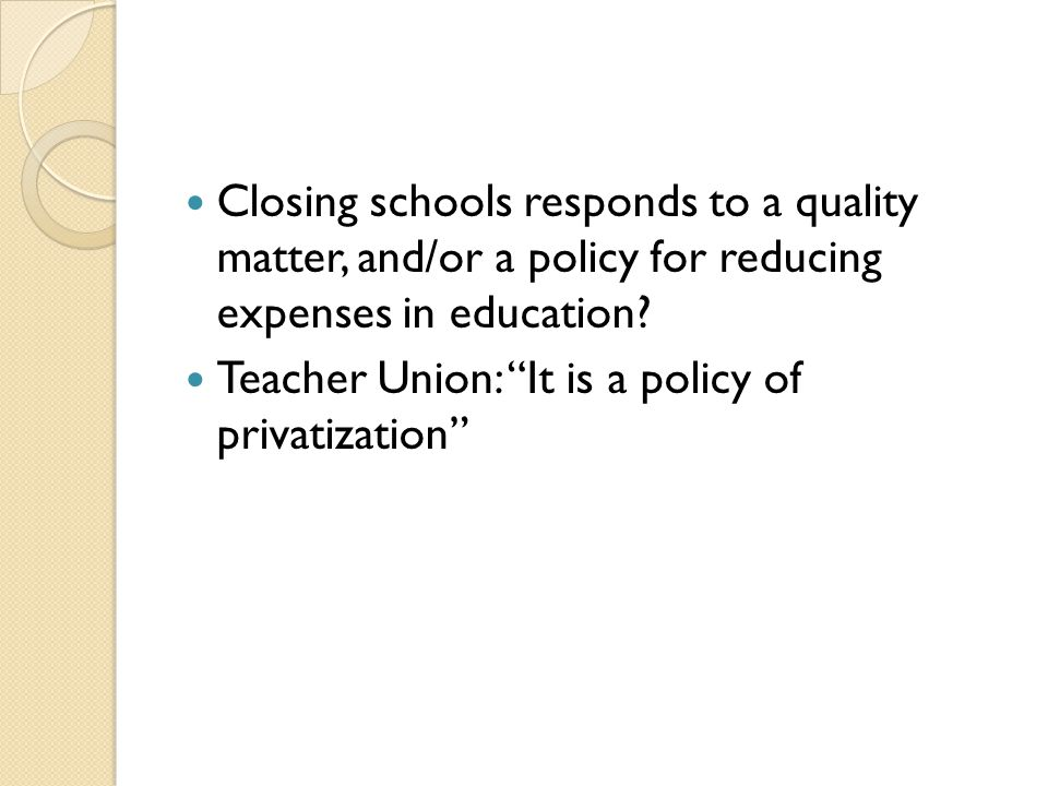Closing schools responds to a quality matter, and/or a policy for reducing expenses in education.