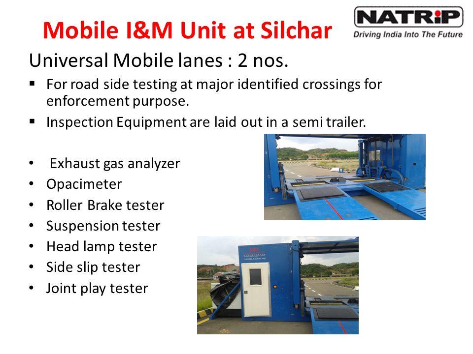Mobile I&M Unit at Silchar Universal Mobile lanes : 2 nos.