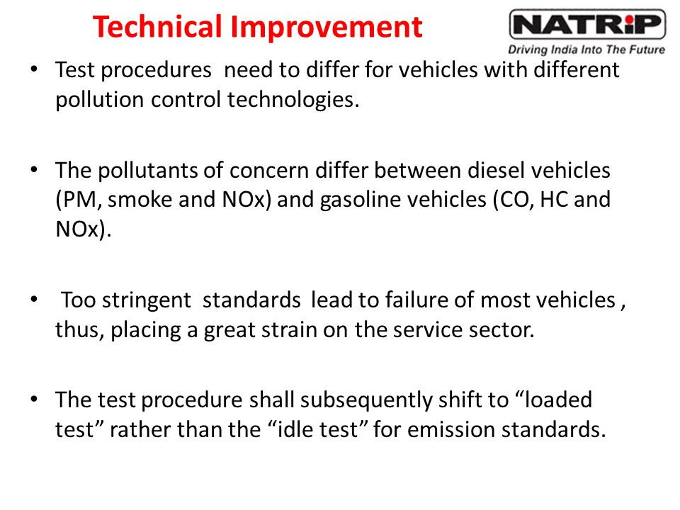 Technical Improvement Test procedures need to differ for vehicles with different pollution control technologies.